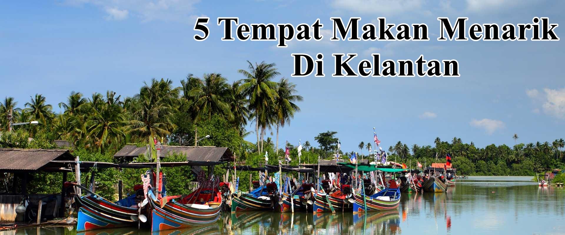 Photo of 5 Tempat Makan Menarik Yang Anda Perlu Cuba Di Kelantan